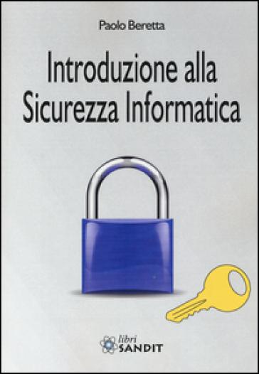 Introduzione alla sicurezza informatica - Paolo Beretta |