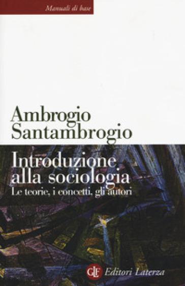 Introduzione alla sociologia. Le teorie, i concetti, gli autori - Ambrogio Santambrogio   Thecosgala.com