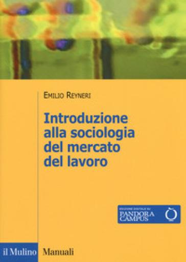 Introduzione alla sociologia del mercato del lavoro - Emilio Reyneri  