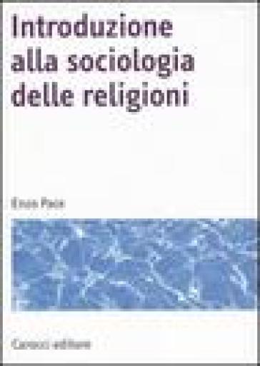 Introduzione alla sociologia delle religioni - Enzo Pace |