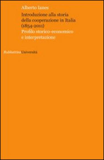 Introduzione alla storia della cooperazione in Italia (1854-2011) - Alberto Ianes | Rochesterscifianimecon.com