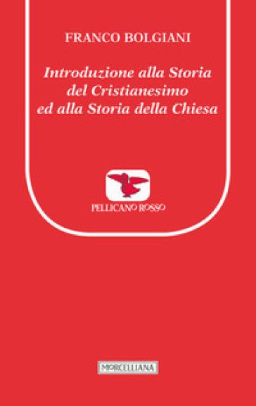 Introduzione alla storia del Cristianesimo ed alla storia della Chiesa - Franco Bolgiani |