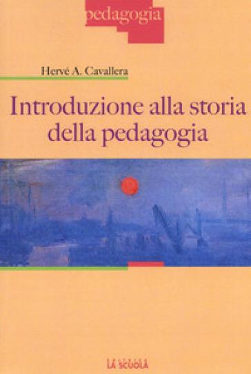 Introduzione alla storia della pedagogia - Hervé A. Cavallera |