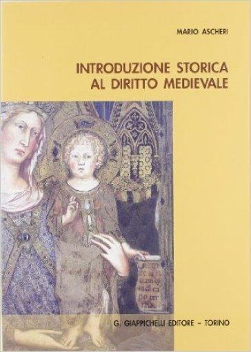 Introduzione storica al diritto medievale - Mario Ascheri | Rochesterscifianimecon.com