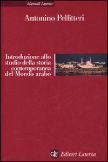 Introduzione allo studio della storia contemporanea del mondo arabo - Antonino Pellitteri |