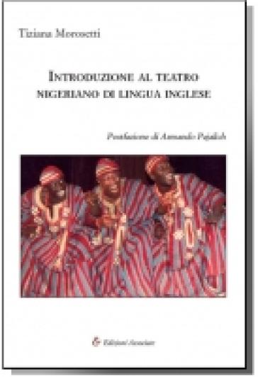 Introduzione al teatro nigeriano di lingua inglese - Tiziana Morosetti -  Libro - Mondadori Store 61d26df510120