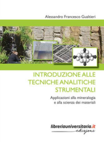 Introduzione alle tecniche analitiche strumentali. Applicazioni alla mineralogia e alla scienza dei materiali - Alessandro Francesco Gualtieri |
