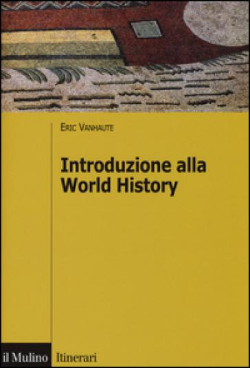 Introduzione alla world history - Eric Vanhaute | Ericsfund.org