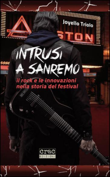 Intrusi a Sanremo. Il rock e le innovazioni nella storia del Festival - Joyello Triolo |