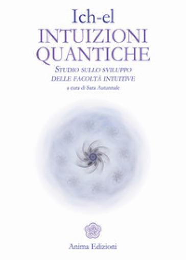 Intuizioni quantiche. Studio sullo sviluppo delle facoltà intuitive - S. Autunnale   Rochesterscifianimecon.com
