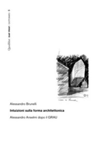 Intuizioni sulla forma architettonica. Alessandro Anselmi dopo il GRAU