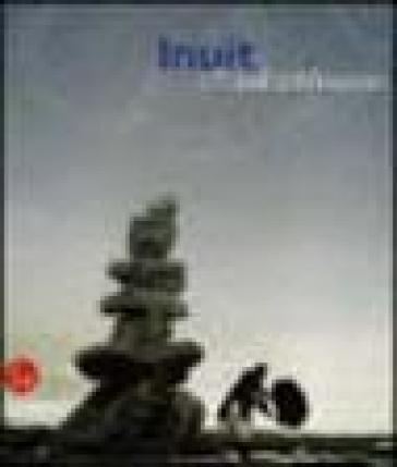 Inuit e popoli del ghiaccio. Catalogo della mostra (Torino, 2 dicembre 2005-30 aprile 2006) - G. Massa |