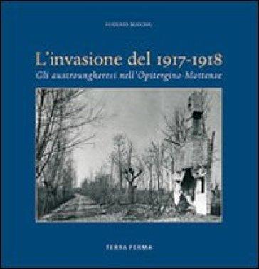 Invasione del 1917-1918. Gli austrungheresi nell'opitergino-mottense - Eugenio Bucciol |