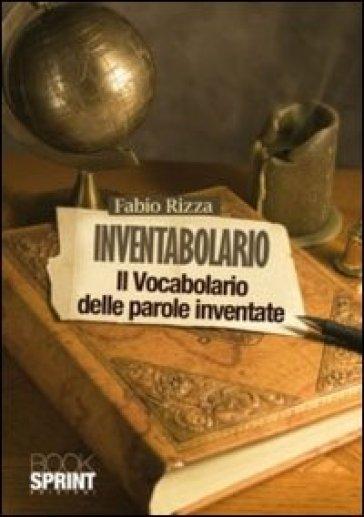 Inventabolario. Il vocabolario delle parole inventate - Fabio Rizza |