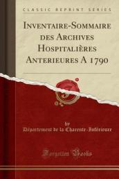 Inventaire-Sommaire Des Archives Hospitalieres Anterieures a 1790 (Classic Reprint)