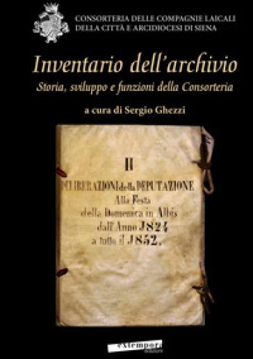 Inventario dell'archivio. Storia, sviluppo e funzioni della Consorteria - S. Ghezzi  