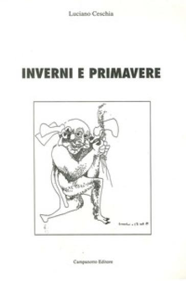 Inverni e primavere - Luciano Ceschia |