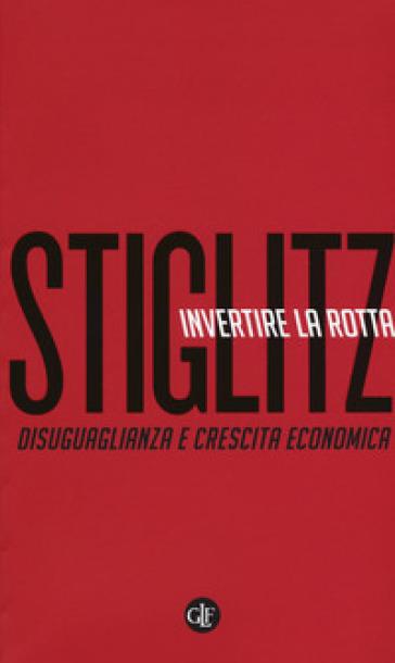 Invertire la rotta. Disuguaglianza e crescita economica - Joseph E. Stiglitz | Jonathanterrington.com