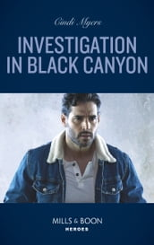 Investigation In Black Canyon (Mills & Boon Heroes) (The Ranger Brigade: Rocky Mountain Manhunt, Book 1)