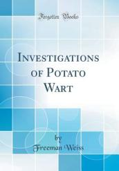 Investigations of Potato Wart (Classic Reprint)