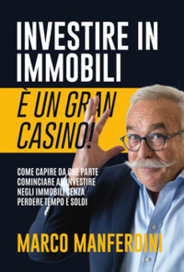 Investire in immobili è un gran casino! Con Contenuto digitale per download - Marco Manferdini |