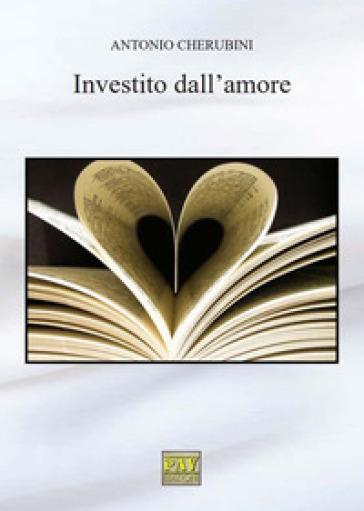 Investito dall'amore - Antonio Cherubini |