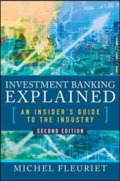 Investment Banking Explained, Second Edition: An Insider s Guide to the Industry