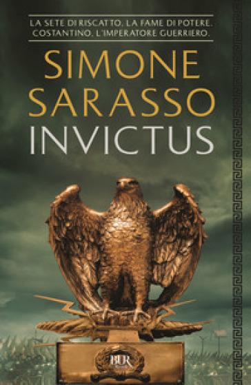 Invictus. Costantino, l'imperatore guerriero - Simone Sarasso   Rochesterscifianimecon.com