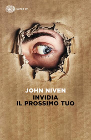 Invidia il prossimo tuo - John Niven  
