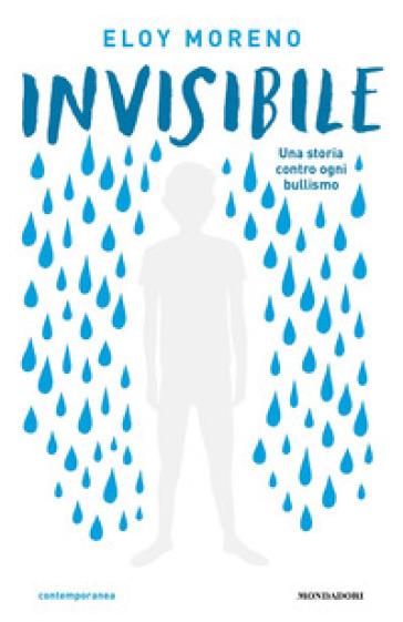 Invisibile. Una storia contro ogni bullismo - Eloy Moreno |