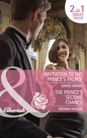 Invitation to the Prince s Palace / The Prince s Second Chance: Invitation to the Prince s Palace / The Prince s Second Chance (Mills & Boon Cherish)