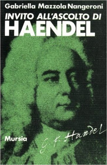 Invito all'ascolto di Georg Friedrich Handel