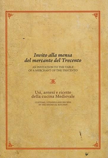 Invito alla mensa del mercante del Trecento. Usi, arnesi e ricette della cucina medievale - J. Rogers Mariotti |