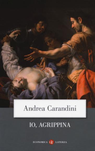 Io, Agrippina - Andrea Carandini |