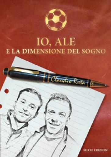 Io, Ale e la dimensione del sogno - Claudio Rota | Rochesterscifianimecon.com