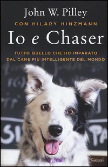 Io e Chaser. Tutto quello che ho imparato dal cane più intelligente del mondo - John W. Pilley  