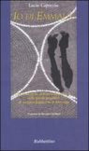 Io di Emmaus. Le domeniche dell'anno litugico A nelle poesie-preghiere di un laico fedele che si interroga - Lucio Capoccia |