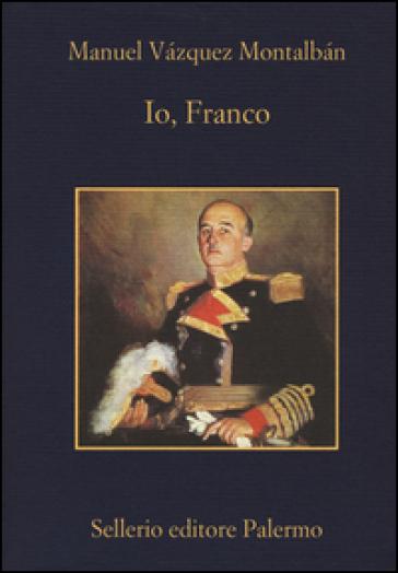 Io, Franco - Manuel Vazquez Montalban |