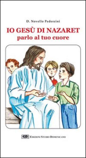 Io Gesù di Nazaret parlo al tuo cuore - Novello Pederzini  