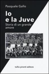 Io e la Juve. Storia di un grande amore