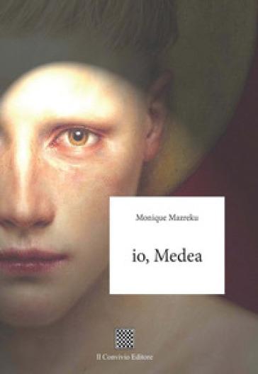 Io, Medea - Monique Mazreku |