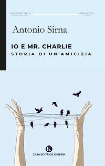 Io e Mr. Charlie. Storia di un'amicizia - Antonio Sirna | Thecosgala.com