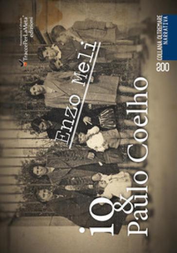 Io & Paulo Coelho. Cronaca di un viaggio nella memoria di un bambino del 1950 e dintorni - Enzo Meli | Rochesterscifianimecon.com