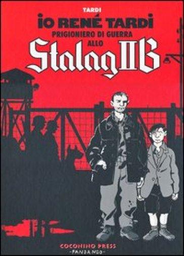 Io René Tardi prigioniero di guerra allo Stalag II B - Jacques Tardi |