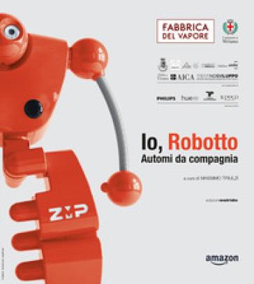 Io, Robotto... Automi da compagnia - M. Triulzi   Thecosgala.com