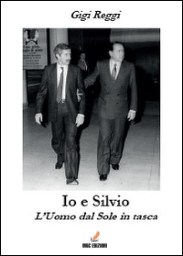 Io e Silvio. L'uomo dal sole in tasca - Gigi Reggi | Thecosgala.com