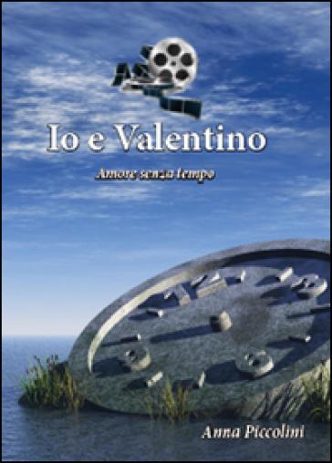 Io e Valentino (Amore senza tempo) - Anna Piccolini | Kritjur.org