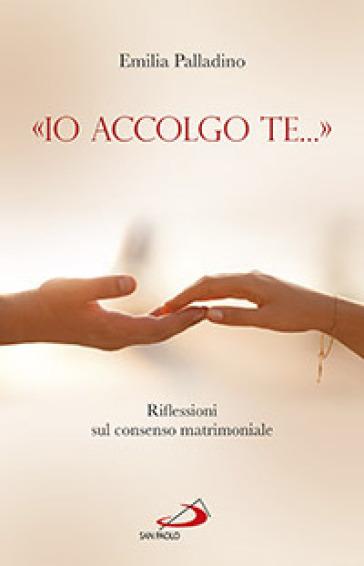 «Io accolgo te...». Riflessioni sul consenso matrimoniale - Emilia Palladino |