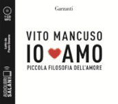 Io amo. Piccola filosofia dell amore letto da Paolo Sesana. Audiolibro. 2 CD Audio formato MP3
