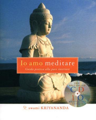 Io amo meditare. Guida pratica alla pace interiore. Con CD Audio - Swami Kriyananda | Jonathanterrington.com